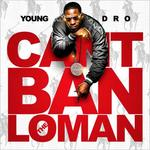 Young Dro   -   Can't Ban The Lo Man (2010) [128kb